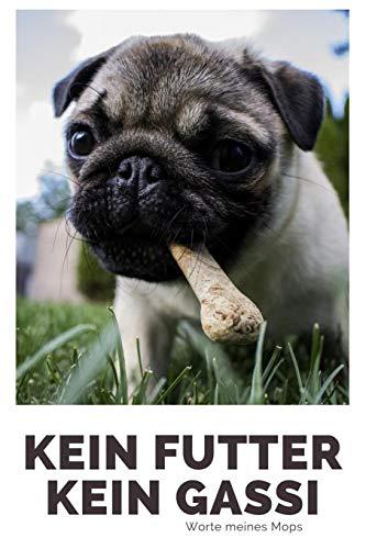 Kein Futter Kein Gassi Worte meines Mops: 120 Seiten liniert in ca. A5 Softcover | Perfekt als Notizbuch für alle Mops Fans, Hundeliebhaber zum Hundetraining