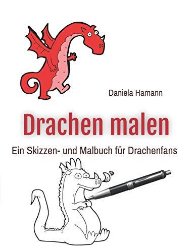 Drachen malen: Ein Skizzen- und Malbuch für Drachenfans