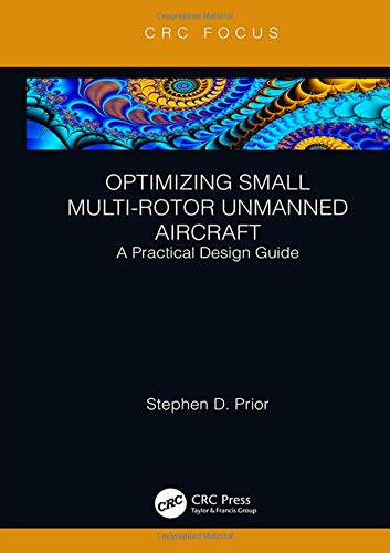 Download Optimizing Small Multi-Rotor Unmanned Aircraft: A Practical Design Guide 1138369888