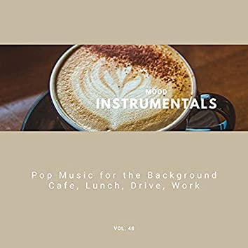 Mood Instrumentals: Pop Music For The Background - Cafe, Lunch, Drive, Work, Vol. 48