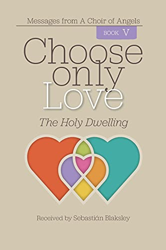 Choose Only Love: The Holy Dwelling