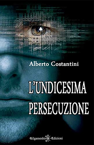 L'undicesima persecuzione: Il romanzo di fantascienza che mette a nudo l'Europa e l'ordine costituito (ANUNNAKI - Narrativa Vol. 8)