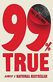 99% True: Almost a National Bestseller by [Paul McGowan]