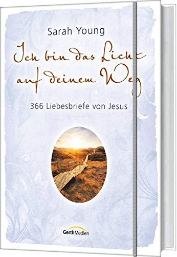 Ich bin das Licht auf deinem Weg: 366 Liebesbriefe von Jesus