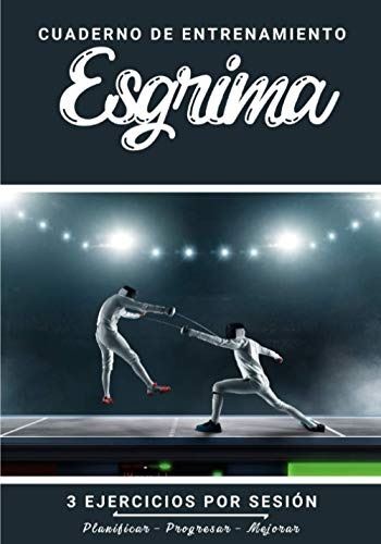 Cuaderno De Entrenamiento Esgrima: Libro de ejercicios y plan de entrenamiento - Planificación deportiva - Evaluar y apuntar objetivos