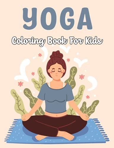 Yoga Coloring Book for Kids: Funny Cute Anatomy Yoga Activity Book for Kids and Toddlers | Ages: 4-8 8-12.