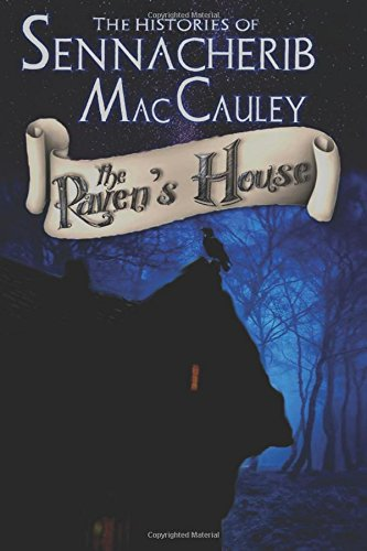 The Histories of Sennacherib MacCauley: Book One: The Raven's House (Volume 1)