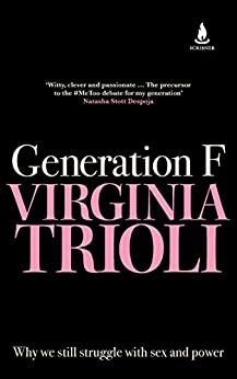 Generation F: Why we still struggle with sex and power by [Virginia Trioli]