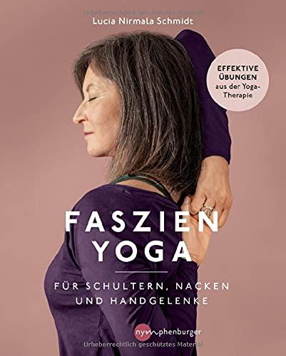 Faszien-Yoga für Schultern, Nacken und Handgelenke: Effektive Übungen aus der Yoga-Therapie