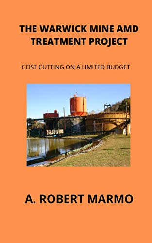 THE WARWICK MINE AMD TREATMENT PROJECT: Cutting Cost on a Limited Budget (English Edition)