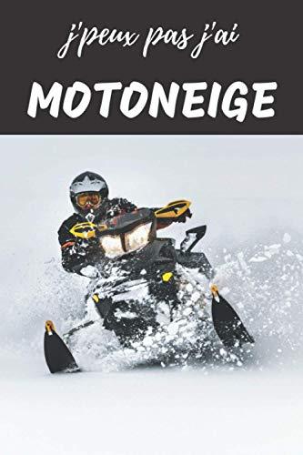J'peux pas j'ai Motoneige Carnet de notes pour passionné: | 120 pages lignées | sportif moto scooter | Cadeau Anniversaire Noël Enfant Homme