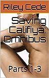 Saving Califiya: Omnibus: Parts 1-3