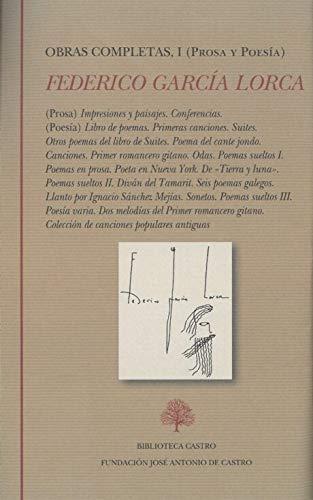Obras completas I: Prosa y Poesía: (Prosa) Impresiones y Paisajes. Conferencias. (Poesía) Libro de poemas. Primeras canciones. Suites. Otros poemas ... antiguas (Biblioteca Castro, Band 254)