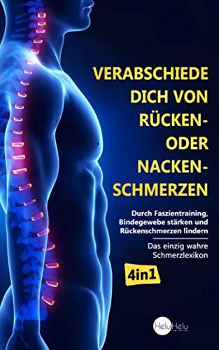 Verabschiede dich von Rücken- oder Nackenschmerzen: Durch Faszientraining, Bindegewebe stärken und Rückenschmerzen lindern (Das einzig wahre Schmerzlexikon, Band 1)