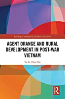 Agent Orange and Rural Development in Post-war Vietnam (Routledge Contemporary Southeast Asia Series)