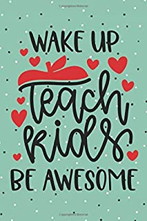 Wake Up Teach Kids Be Awesome: Cute Apple Polka Dot Design Teacher Inspirational Quote Monthly Planner Academic Organizer Notebook With Blank Lined ... To School Teacher Appreciation Thank You Gift