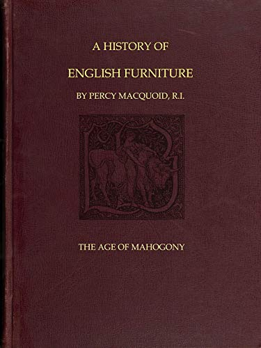 A History of English Furniture: The Age of Mahogany (English Edition)