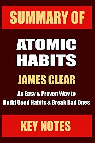 SUMMARY: ATOMIC HABITS: An Easy & Proven Way to Build Good Habits & Break Bad Ones (UNOFFICIAL SUMMA