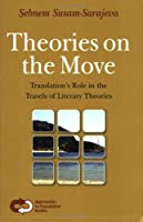 Theories on the Move: Translation's Role in the Travels of Literary Theories (Approaches to Translation Studies)