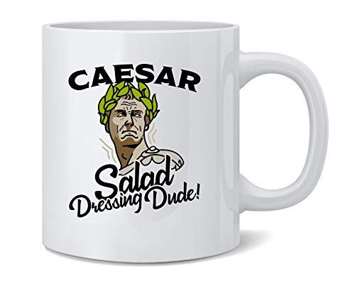 Poster Foundry Caesar Salad Dressing Dude Most Excellent Funny History Ceramic Coffee Mug Tea Cup Fun Novelty Gift 12 oz
