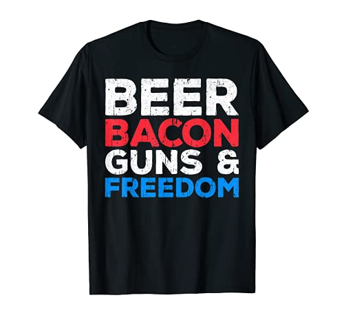Beer Bacon Guns And Freedom T-Shirt Fourth of July Gift T-Shirt
