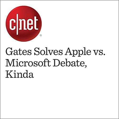 Gates Solves Apple vs. Microsoft Debate, Kinda cover art