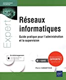 Les réseaux informatiques - Guide pratique pour l'administration et la supervision