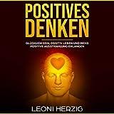 Positives Denken: Glücklich sein, positiv Leben und mehr positive Ausstrahlung erlangen