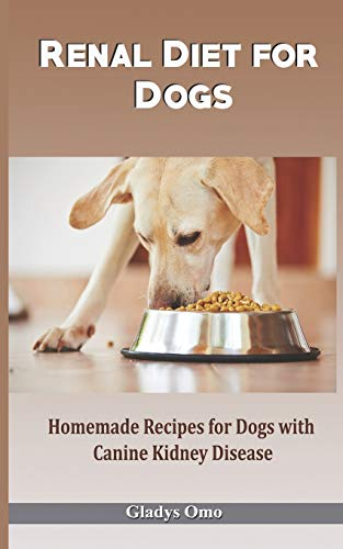 Renal Diet for Dogs: Homemade Recipes for Dogs with Canine...