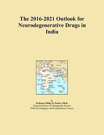 The 2016-2021 Outlook for Neurodegenerative Drugs in India