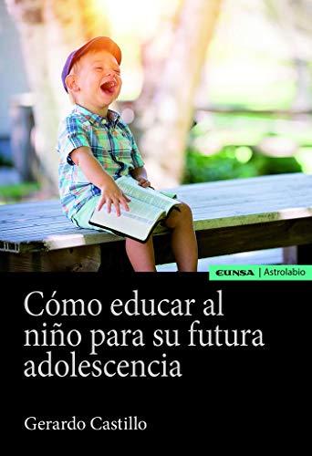 Cómo Educar Al Niño para Su Futura Adolescencia (Astrolabio Educación)