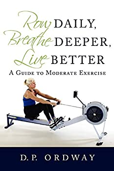 Row Daily Breathe Deeper Live Better  A Guide to Moderate Exercise