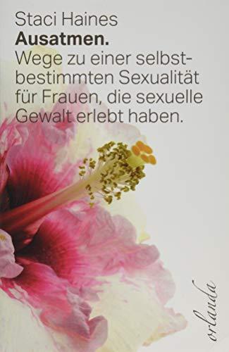 ausatmen: Wege zu einer selbstbestimmten Sexualität für Frauen, die sexuelle Gewalt erlebt haben.