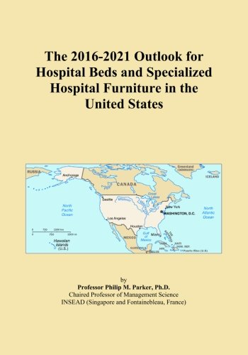 The 2016-2021 Outlook for Hospital Beds and Specialized Hospital Furniture in the United States