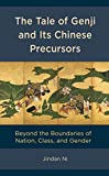 The Tale of Genji and its Chinese Precursors: Beyond the Boundaries of Nation, Class, and Gender (English Edition)