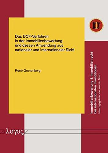 Das DCF-Verfahren in der Immobilienbewertung und dessen Anwendung aus nationaler und internationaler Sicht (Immobilienbewertung & Immobilienrecht bei internationalen Investitionen, Band 1)