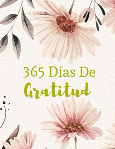 365 Dias De Gratitud: Diario Floral De Gratitud 120 Paginas de Escritura de Motivación y Agradecimiento Para Todos Los días (Spanish Edition)