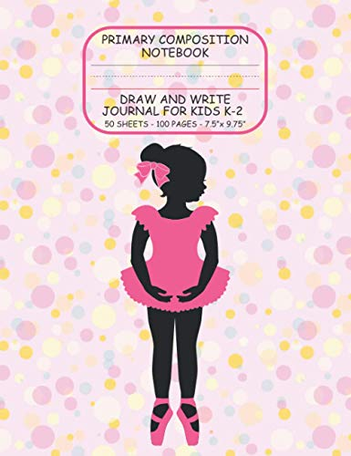 Primary Composition Notebook: Draw and Write Journal for Kids K-2   Top Blank, Bottom Lined With Dot