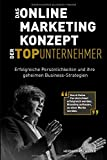 Das Online Marketing Konzept der Top Unternehmer: Erfolgreiche Persönlichkeiten und