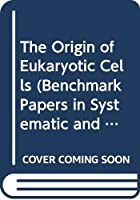 The Origin of Eukaryotic Cells (Benchmark Papers in Systematic and Evolutionary Biology, 9)