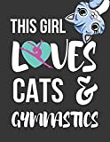 This Girl Loves Cats & Gymnastics: Cute Novelty Gymnastics & Cat Gifts ~ College Ruled Lined Journal / Notebooks for Girls 8.5' X 11'