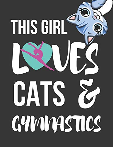 This Girl Loves Cats & Gymnastics: Cute Novelty Gymnastics & Cat Gifts ~ College Ruled Lined Journal / Notebooks for Girls 8.5