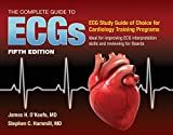 The Complete Guide to ECGs: A Comprehensive Study Guide to Improve ECG Interpretation Skills: A Comprehensive Study Guide to Improve ECG Interpretation Skills