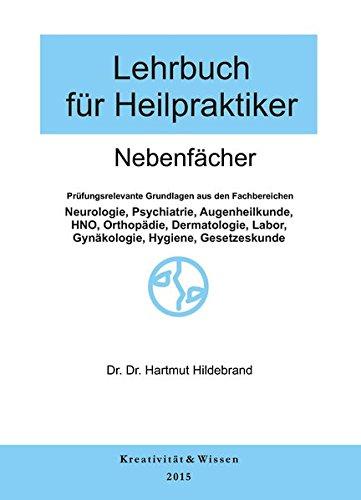 Lehrbuch für Heilpraktiker Bd.2: Nebenfächer: Neurologie,Psychiatrie,Orthopädie,Dermmatologie,HNO,Augenheilkunde,Labor,Hygiene,Rechtskunde