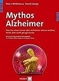 Mythos Alzheimer: Was Sie schon immer über Alzheimer wissen wollten, Ihnen aber nicht gesagt wurde