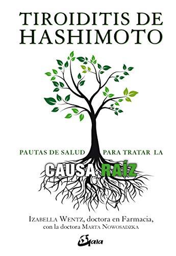 Tiroiditis de Hashimoto. Pautas de salud para tratar la causa raíz: Pautas para tratar la causa raíz (Salud natural)