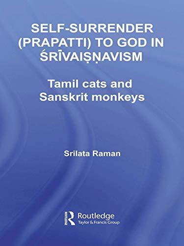 Self-Surrender (prapatti) to God in Shrivaishnavism: Tamil Cats or Sanskrit Monkeys? (Routledge Hindu Studies Series) (English Edition)