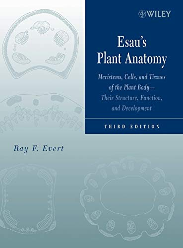 Esau's Plant Anatomy: Meristems, Cells, and Tissues of the Plant Body: Their Structure, Function, and Development, 3rd E