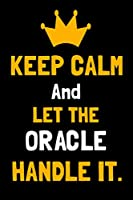 KEEP CALM AND LET THE ORACLE HANDLE IT.: Blank Lined Notebook Journal For ORACLE Team Member Appreciation Gifts for ORACLE Coworkers ( Gift idea for ORACLE ).