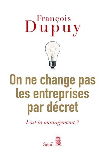 On ne change pas les entreprises par décret: Lost in management vol. 3 (French Edition)